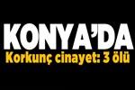Konya'da bir evde 3 ceset bulundu!
