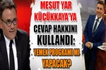 Mesut Yar İsmail Küçükkaya'ya cevap hakkını kullandı