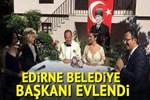 Edirne Belediye Başkanı Recep Gürkan, Selanik'te evlendi