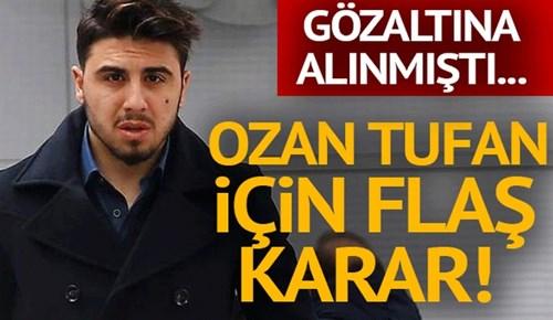Fenerbahçeli futbolcu Ozan Tufan serbest bırakıldı