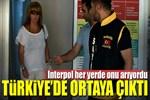 Interpol her yerde arıyordu Türkiye'de ortaya çıktı