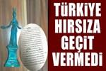 Türkiye, hırsıza geçit vermedi!