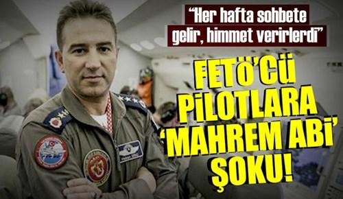 FETÖ'cü pilotlara 'mahrem abi' şoku