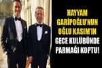 Hayyam Garipoğlu'nun oğlunun gece kulübünde parmağı koptu!