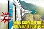 8 bin kilometre hızlı tren hattı geliyor!