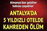 Antalya'da 5 yıldızlı otelde kahreden ölüm