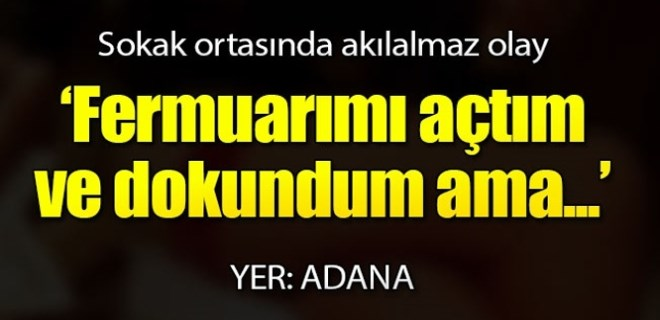 Adana'da sokak ortasında cinsel taciz!