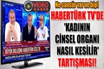 Habertürk TV'de şok eden 'kadın sünneti' tartışması!..
