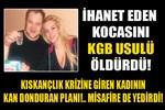 İhanet eden kocasını KGB usulü öldürdü!