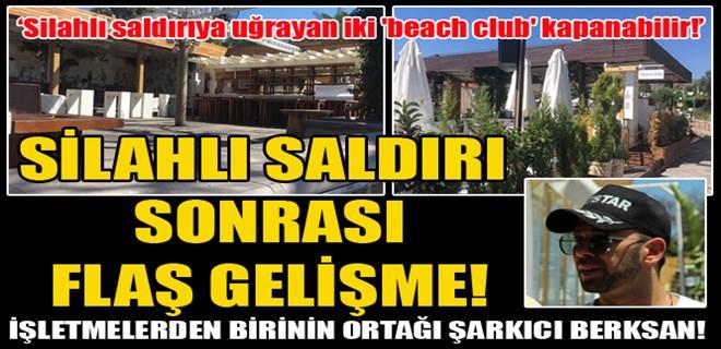 Silahlı saldırıya uğrayan iki 'beach club' kapanabilir!