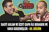 İzzet Çapa ve Sacit Aslan @CapaMagTV YouTube kanalında Pazartesi - Perşembe günleri saat 18:00'de...