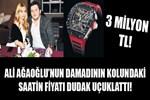 Ali Ağaoğlu'nun damadının kolundaki saat olay yarattı!