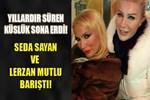 Seda Sayan ve Lerzan Mutlu barıştı!