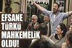 Efsane türkü mahkemelik!