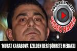 'Murat Karabova' Ezelden Beri Şöhrete Meraklı