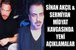Sinan Akçıl & Sermiyan Midyat kavgasında yeni açıklamalar
