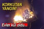 Elektrik kontağından çıkan yangın 2 evi kül etti!