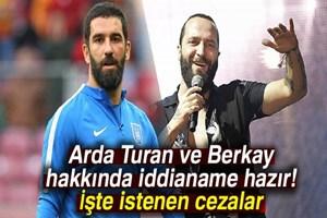 Arda Turan ve Berkay hakkında iddianame hazır!