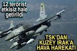 TSK'dan Kuzey Irak'a hava harekatı!