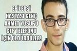 Genç Ahmet'i cep telefonu için öldürdüler!