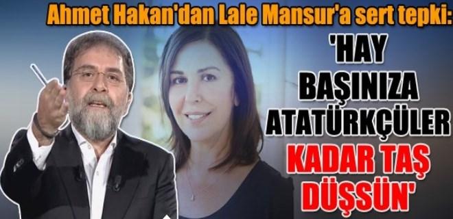 Ahmet Hakan'dan Lale Mansur'a sert tepki