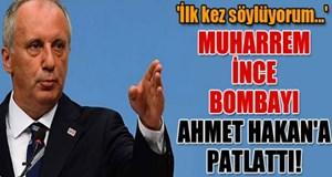 Muharrem İnce bombayı Ahmet Hakan'a patlattı!
