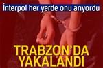 İnterpol'ün aradığı mafya lideri Trabzon'da yakalandı