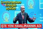 Cumhurbaşkanı Erdoğan İstanbul Havalimanı'nı açtı