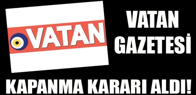 Vatan Gazetesi kapanma kararı aldı