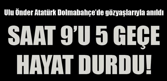 Ulu Önder Atatürk Dolmabahçe'de gözyaşlarıyla anıldı