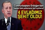 Cumhurbaşkanı Erdoğan: '4 şehidimiz, 20 yaralımız var'