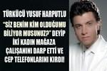 Yusuf Harputlu'dan iki kadına feci darp!