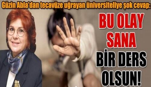 Güzin Abla'dan tecavüze uğrayan üniversiteliye şok cevap