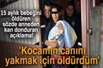 15 aylık bebeğini öldüren cani kadından şok ifade!