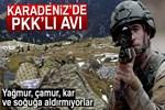 Karadeniz'de PKK'lı avı sürüyor