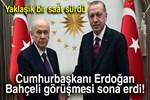 Cumhurbaşkanı Erdoğan - Bahçeli görüşmesi sona erdi