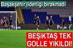 Beşiktaş tek golle yıkıldı!