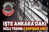 Ankara'da meydana gelen tren kazasının güvenlik kamerası kayıtları ortaya çıktı.