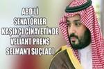 ABD'li senatörler Kaşıkçı cinayetinde Veliaht Prens Selman'ı suçladı