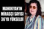 Matild Manukyan'ın mirasçı sayısı 36'ya yükseldi