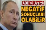 Vladimir Putin, ABD'yi uyardı!