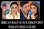 Bircan Bali ve Ece Erken'den Hakan Ural'a ayar!