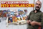 Gözaltına alınan HDP'li başkanın evinden FETÖ'nün yayınları çıktı