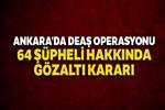 Ankara'da DEAŞ operasyonu: 64 şüpheli hakkında gözaltı kararı!