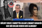 Bülent Ersoy, Fahrettin Aslan'a emanet bıraktığı parayı neden geri alamadı?