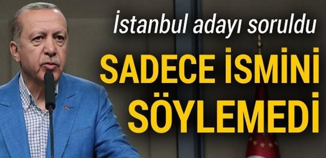Cumhurbaşkanı Erdoğan'a İstanbul adayı soruldu