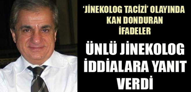 'Jinekolog tacizi' olayında kan donduran ifadeler