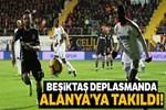 Beşiktaş, Alanyaspor'a takıldı!