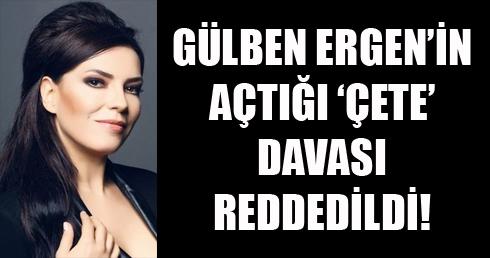 Gülben Ergen'in açtığı 'çete davası' reddedildi