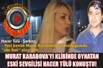 Murat Karabova'yı klibinde oynatan eski sevgilisi konuştu